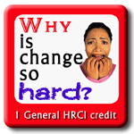 Why is Change so Hard - HRCI approved 1 ce hour