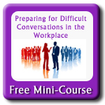 Preparing for Difficult Conversations in the Workplace - minicourse
