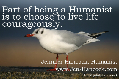 Have the courage to live life fully - Humanism