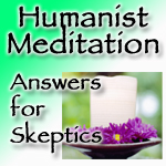 Humanist Meditation: Answers for Skeptics