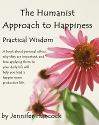 The Humanist Approach to Happiness: Practical Wisdom by Jennifer Hancock