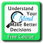 Understand Your Mind: Make Better Decisions