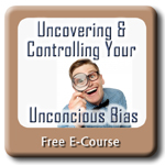 Uncovering & Controlling OUr Unconscious Bias