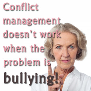 Conflict Management doesn't work when the problem is bullying!
