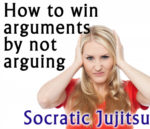 How to win arguments without arguing - Socratic Jujitsu