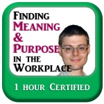 Finding Meaning & Purpose in the Workplace