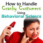 How to Handle Cranky Customer Problems Using Behavioral Science