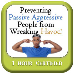 Preventing Passive Aggressive People from Wreaking Havoc