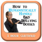 How to Humanistically Handle Bad Bullying Bosses